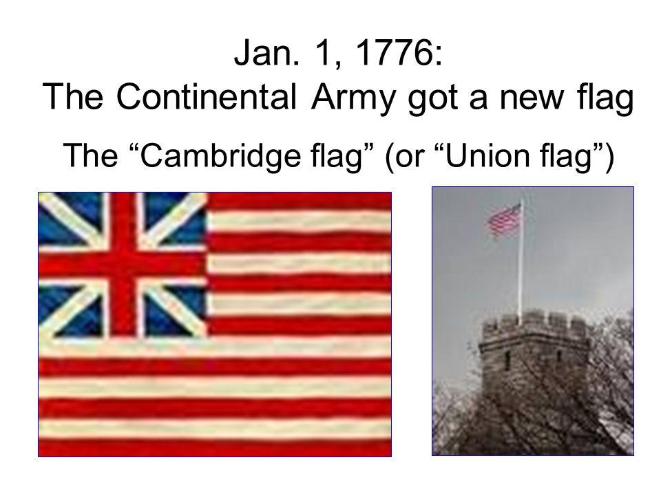 Jan. 1, 1776: The Continental Army got a new flag The Cambridge flag (or Union flag )