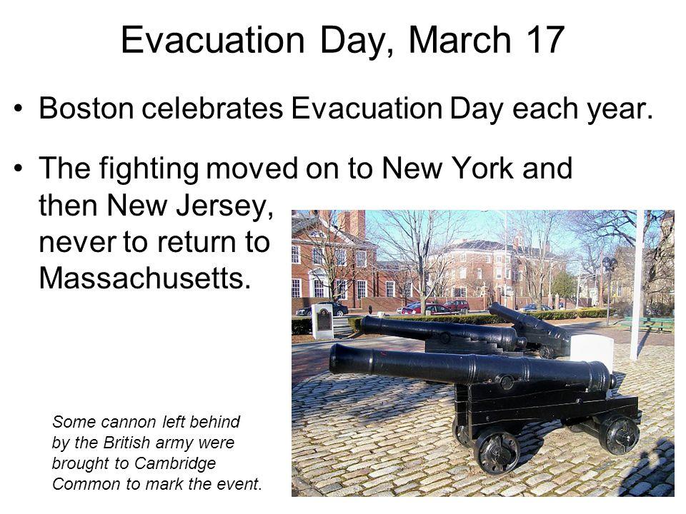 Evacuation Day, March 17 Boston celebrates Evacuation Day each year.
