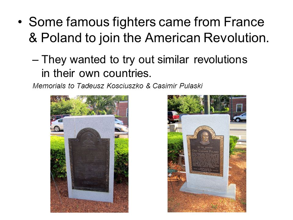 Some famous fighters came from France & Poland to join the American Revolution.