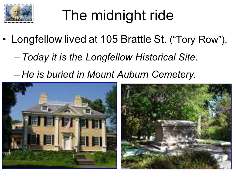 The midnight ride Longfellow lived at 105 Brattle St. ( Tory Row ),