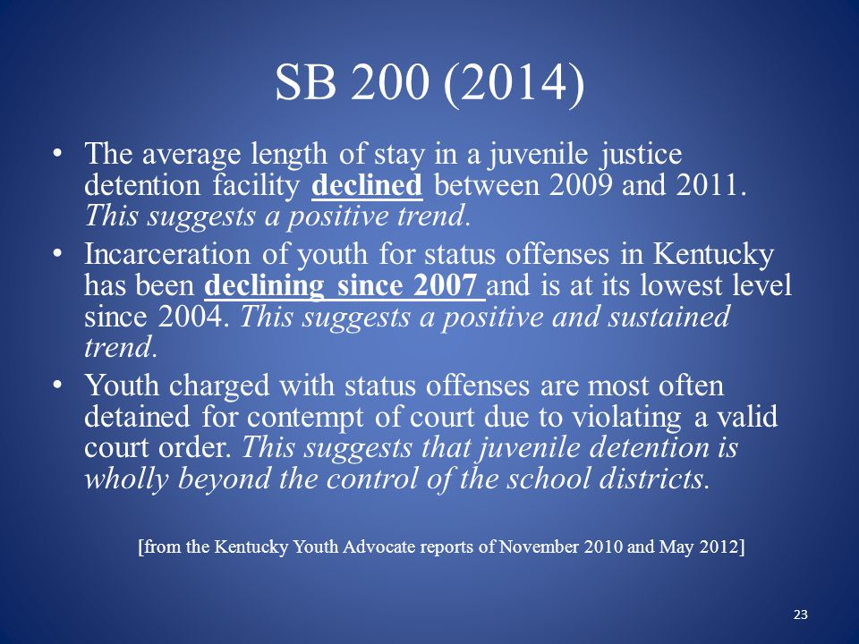 SB 200 (2014) The average length of stay in a juvenile justice detention facility declined between 2009 and 2011. This suggests a positive trend.