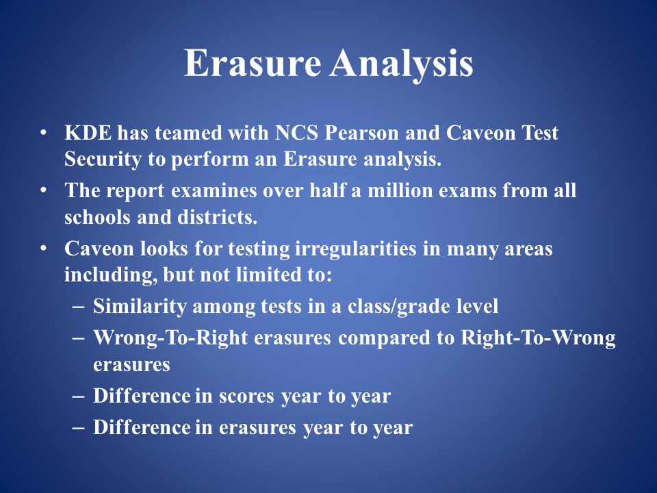 Erasure Analysis KDE has teamed with NCS Pearson and Caveon Test Security to perform an Erasure analysis.