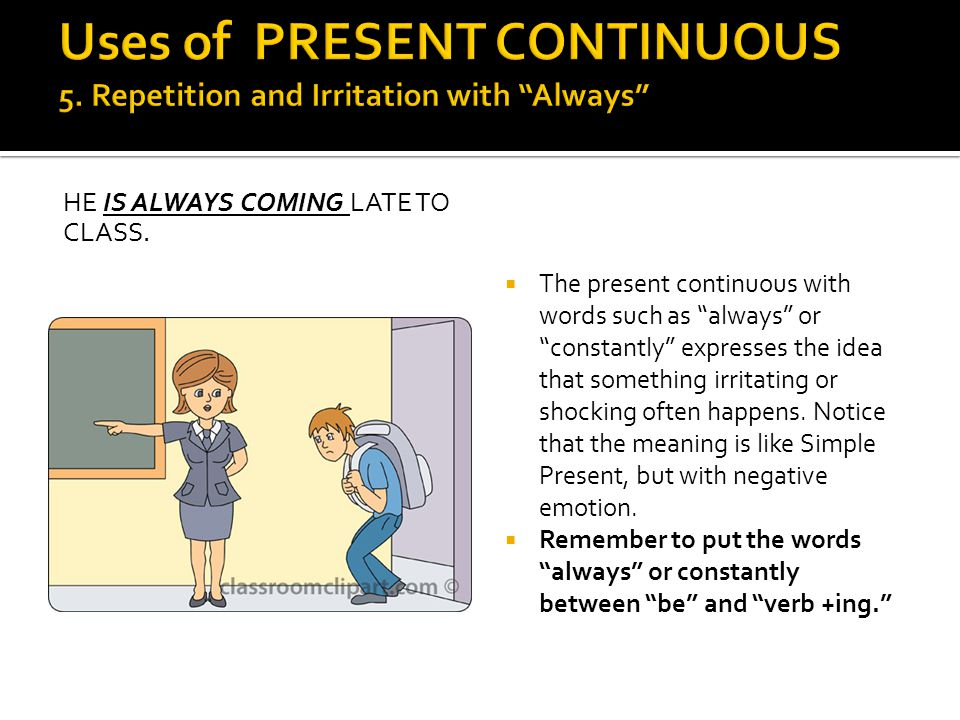 Uses of PRESENT CONTINUOUS 5. Repetition and Irritation with Always