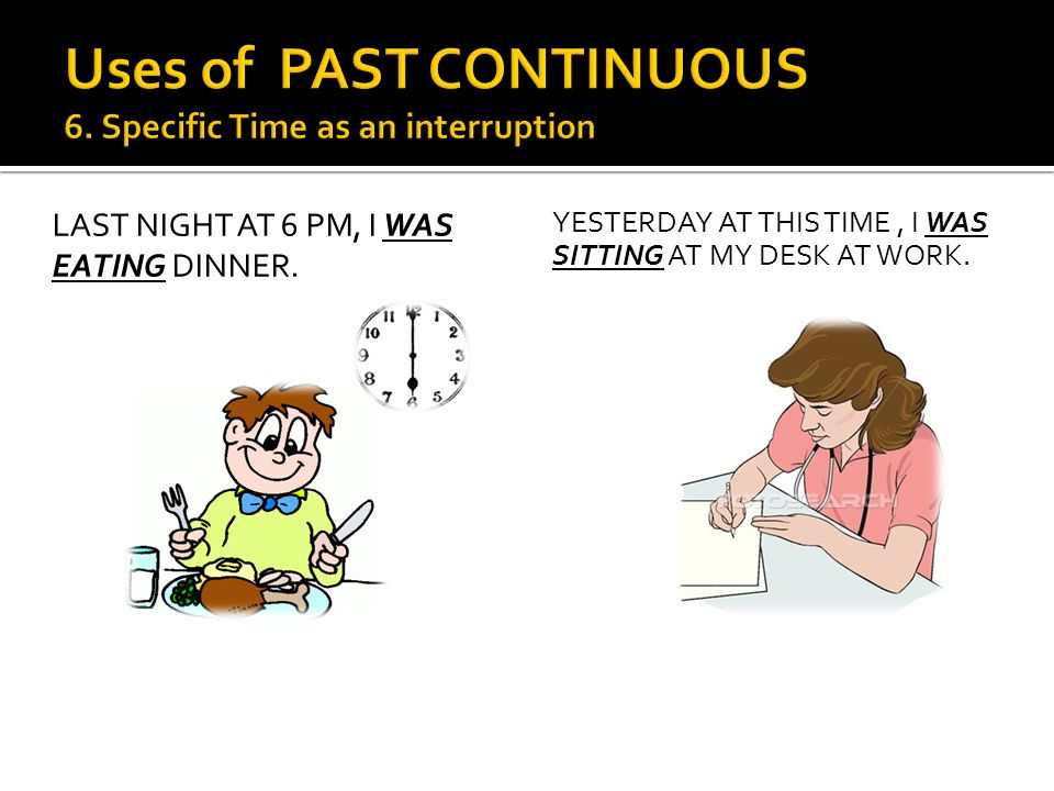 Uses of PAST CONTINUOUS 6. Specific Time as an interruption
