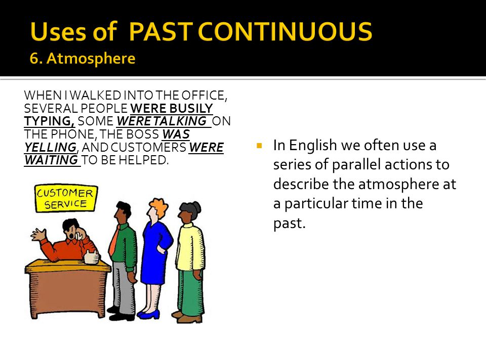 Uses of PAST CONTINUOUS 6. Atmosphere