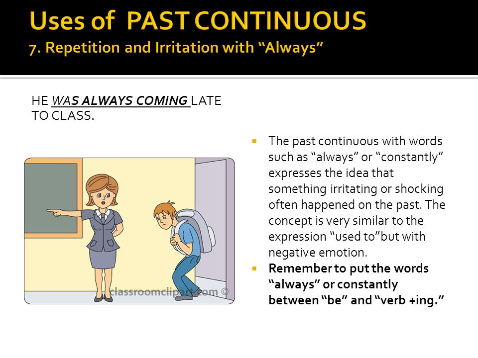 Uses of PAST CONTINUOUS 7. Repetition and Irritation with Always