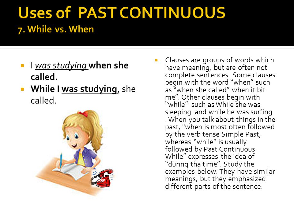 Uses of PAST CONTINUOUS 7. While vs. When