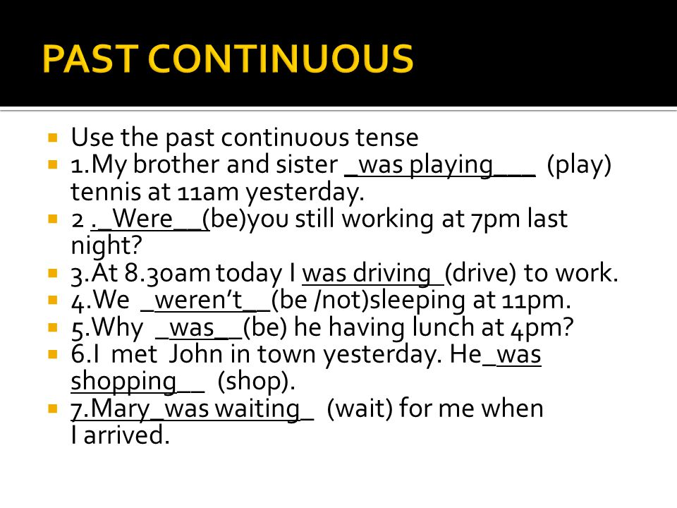 PAST CONTINUOUS Use the past continuous tense