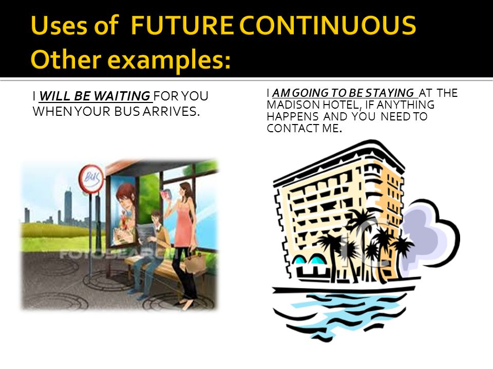 Uses of FUTURE CONTINUOUS Other examples: