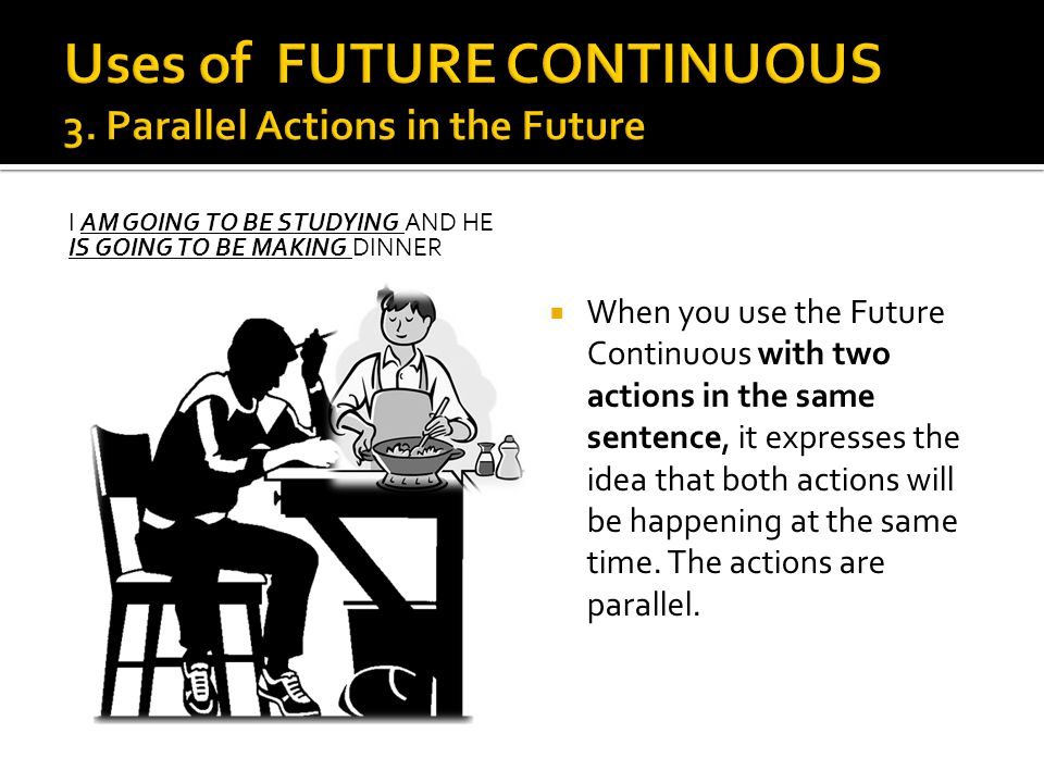Uses of FUTURE CONTINUOUS 3. Parallel Actions in the Future