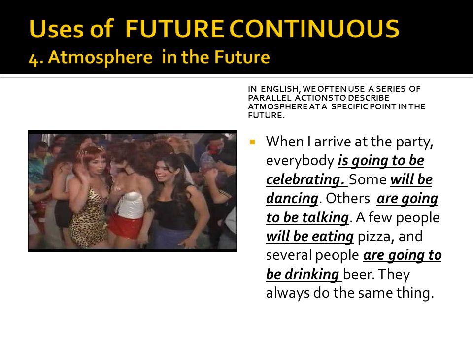 Uses of FUTURE CONTINUOUS 4. Atmosphere in the Future