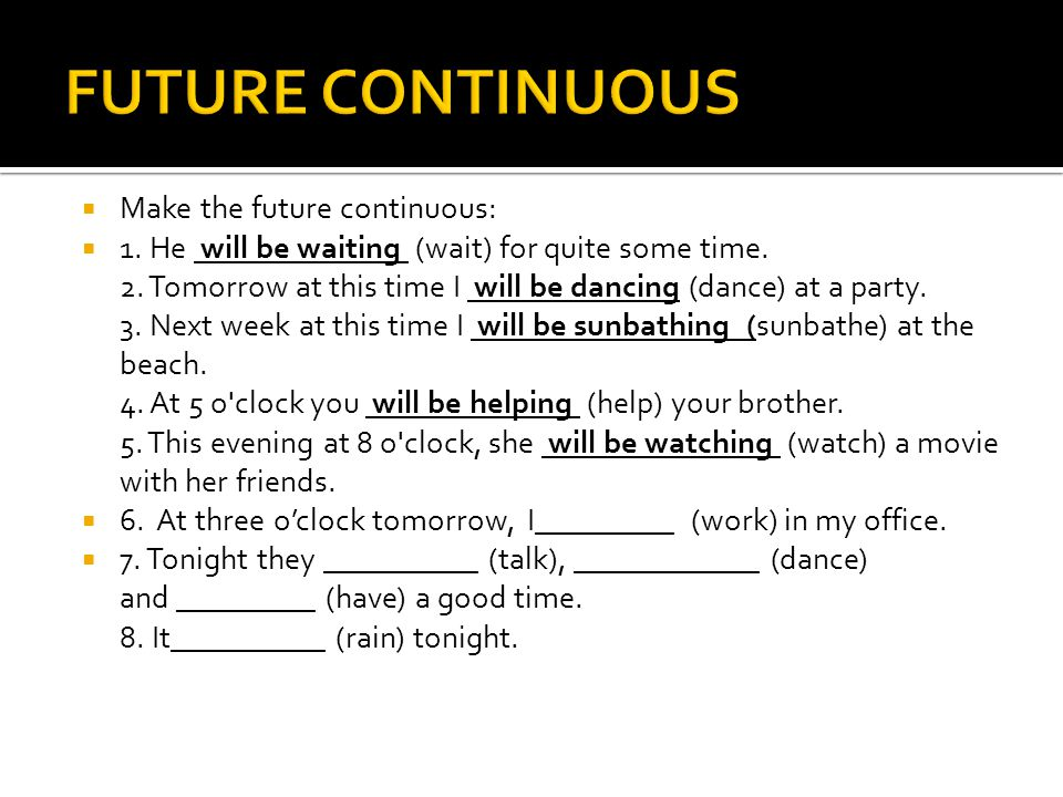 FUTURE CONTINUOUS Make the future continuous: