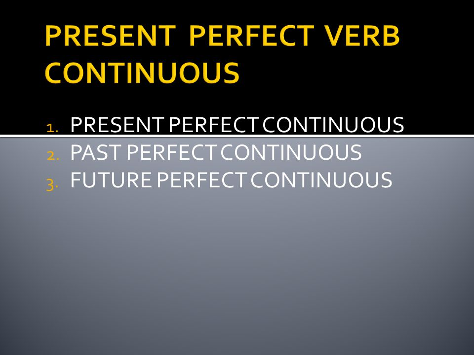 PRESENT PERFECT VERB CONTINUOUS