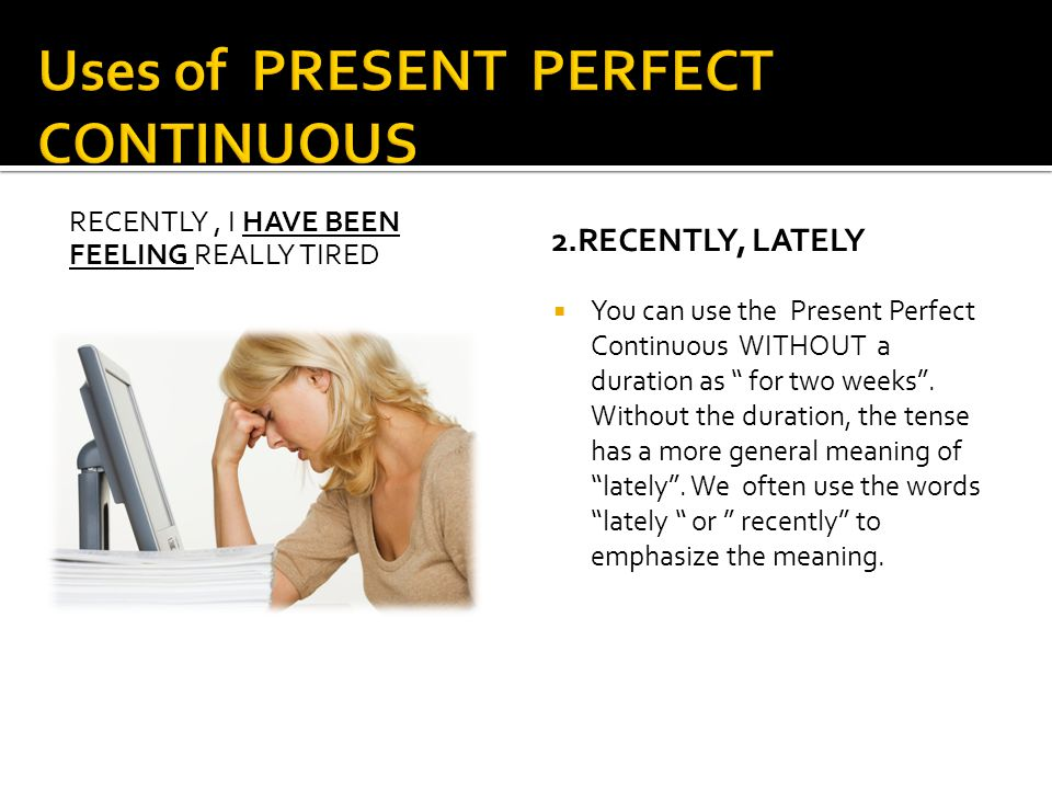 Uses of PRESENT PERFECT CONTINUOUS