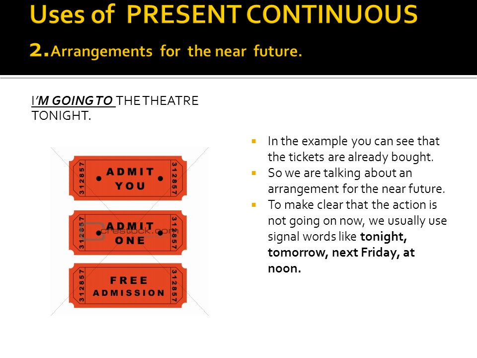 Uses of PRESENT CONTINUOUS 2.Arrangements for the near future.