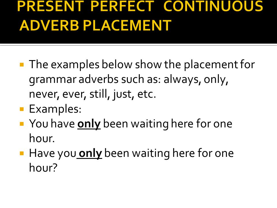 PRESENT PERFECT CONTINUOUS ADVERB PLACEMENT