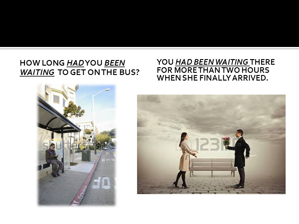 How long had you been waiting to get on the bus