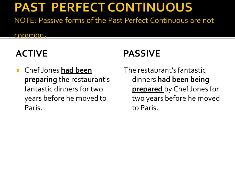 PAST PERFECT CONTINUOUS NOTE: Passive forms of the Past Perfect Continuous are not common.