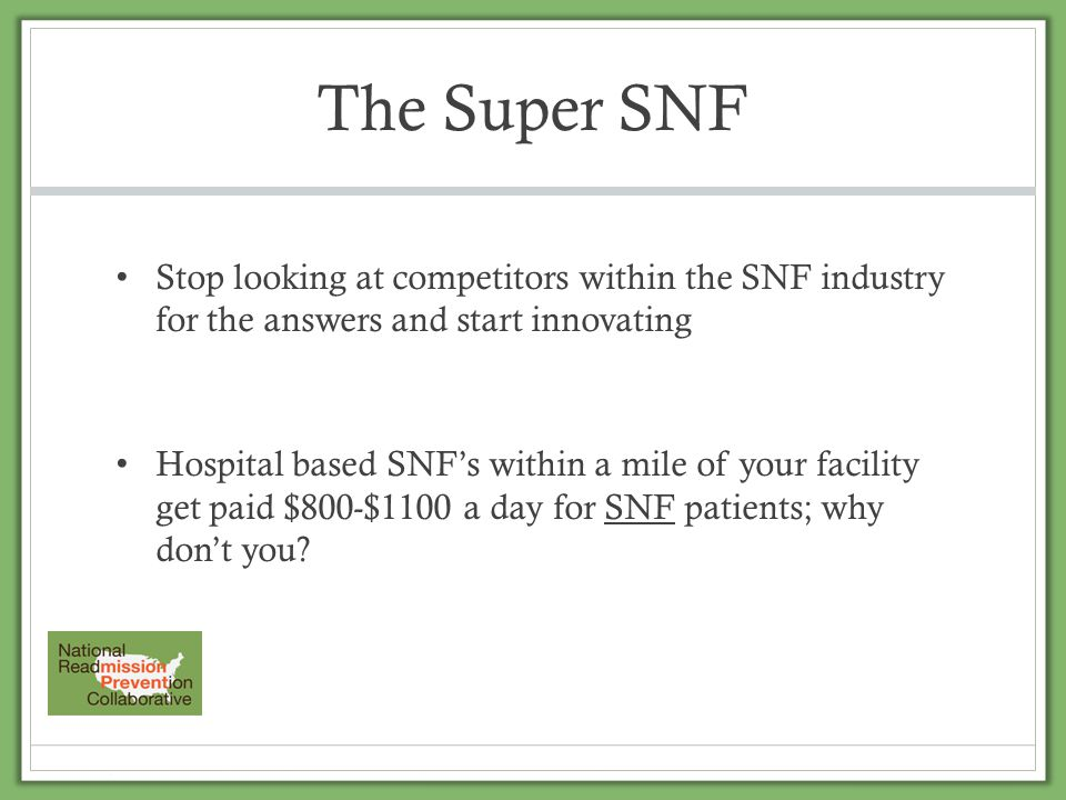 The Super SNF Stop looking at competitors within the SNF industry for the answers and start innovating.
