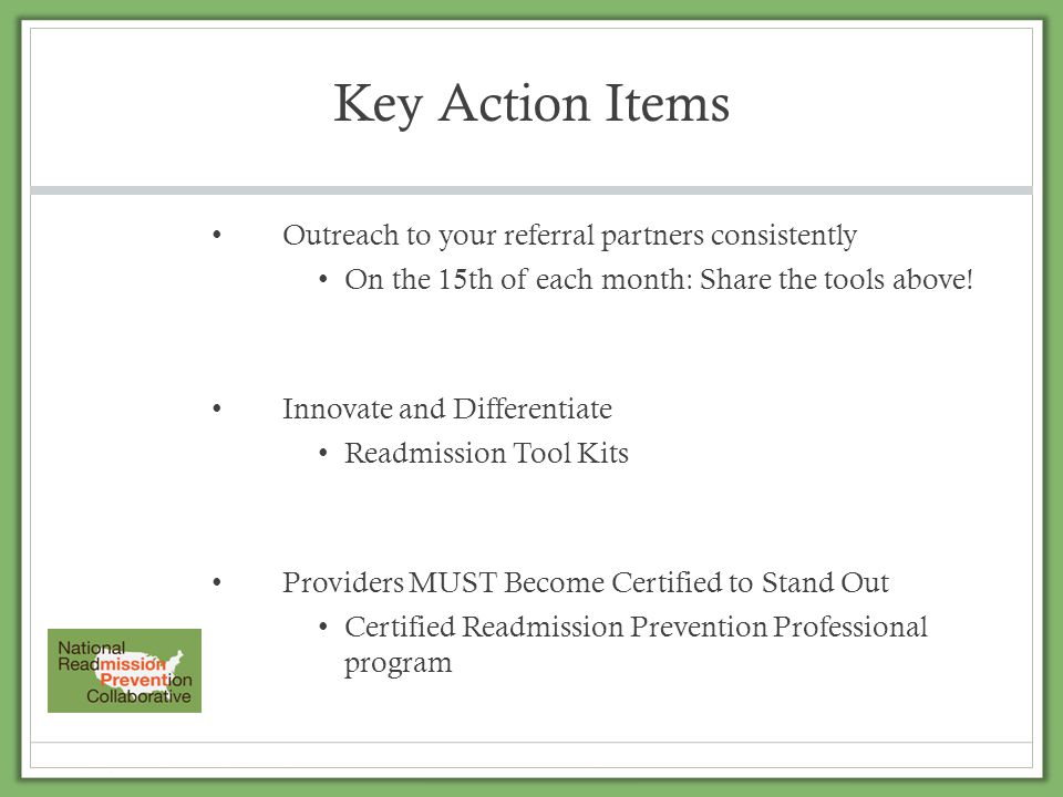 Key Action Items Outreach to your referral partners consistently