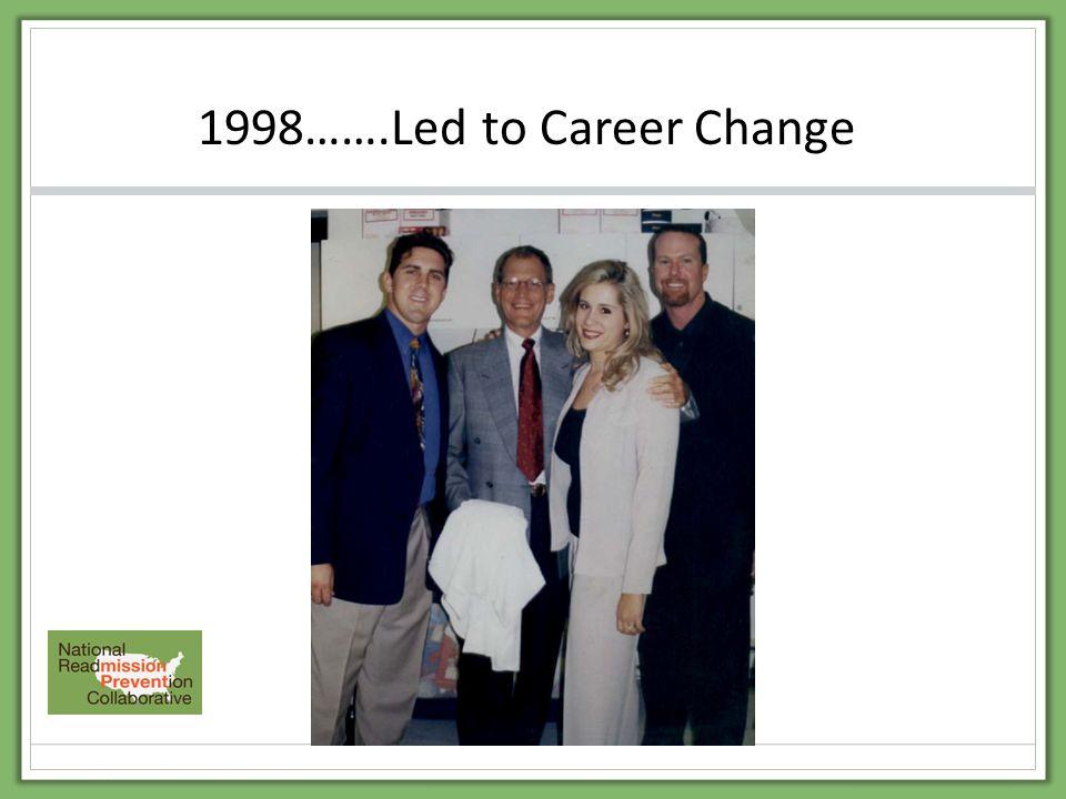 1998…….Led to Career Change