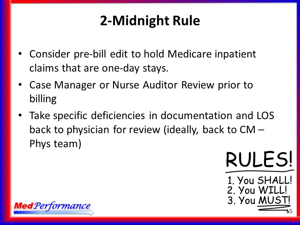 2-Midnight Rule Consider pre-bill edit to hold Medicare inpatient claims that are one-day stays.