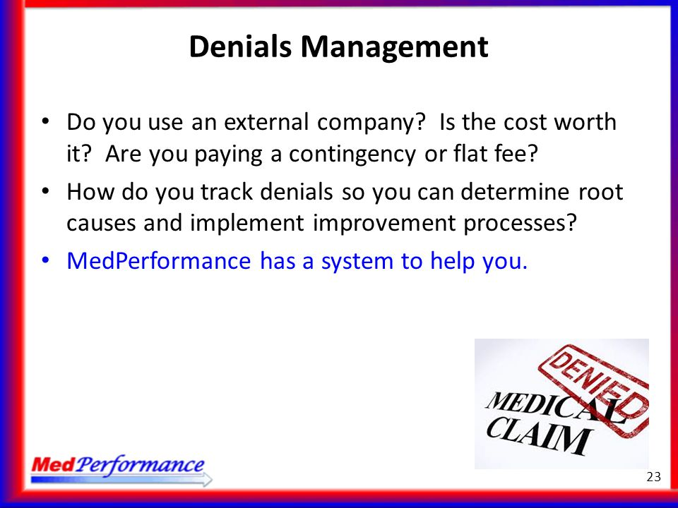 Denials Management Do you use an external company Is the cost worth it Are you paying a contingency or flat fee