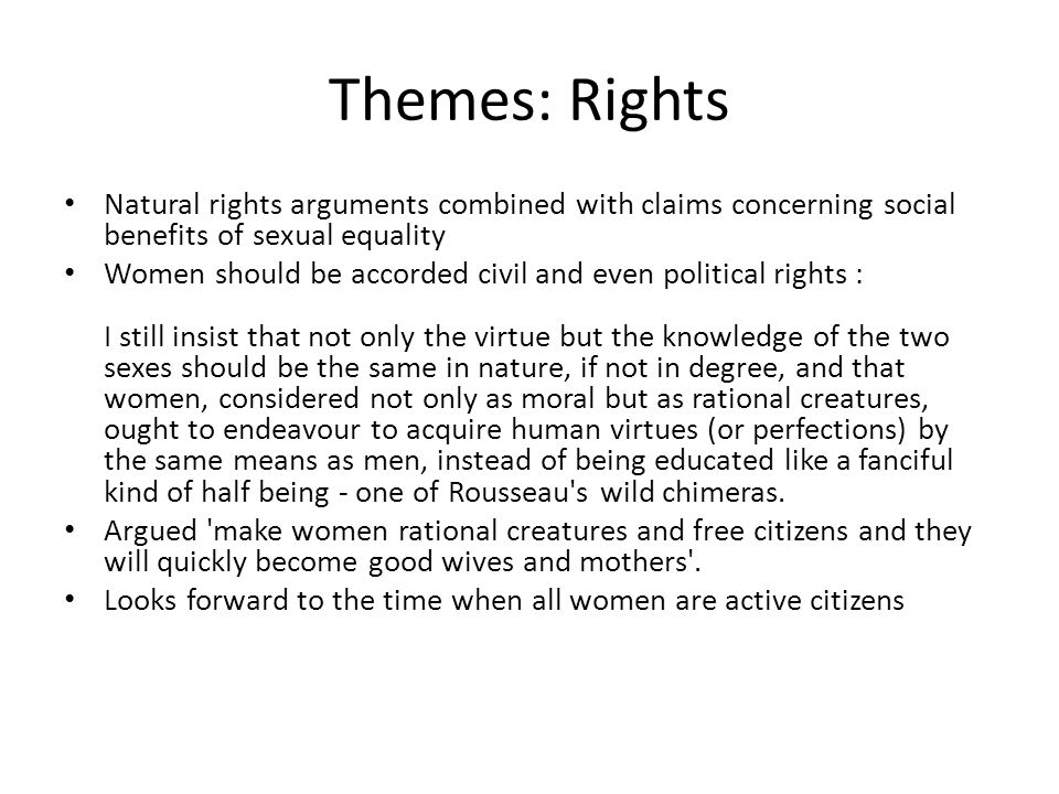 Themes: Rights Natural rights arguments combined with claims concerning social benefits of sexual equality.