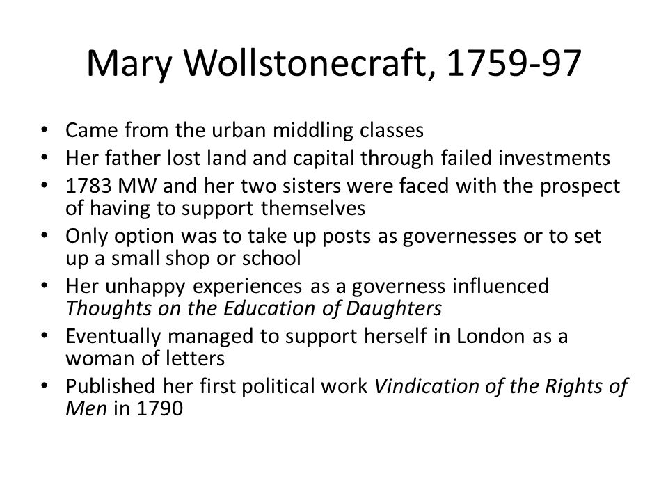 Mary Wollstonecraft, 1759-97 Came from the urban middling classes