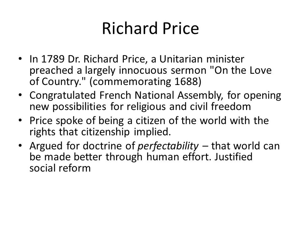 Richard Price In 1789 Dr. Richard Price, a Unitarian minister preached a largely innocuous sermon On the Love of Country. (commemorating 1688)