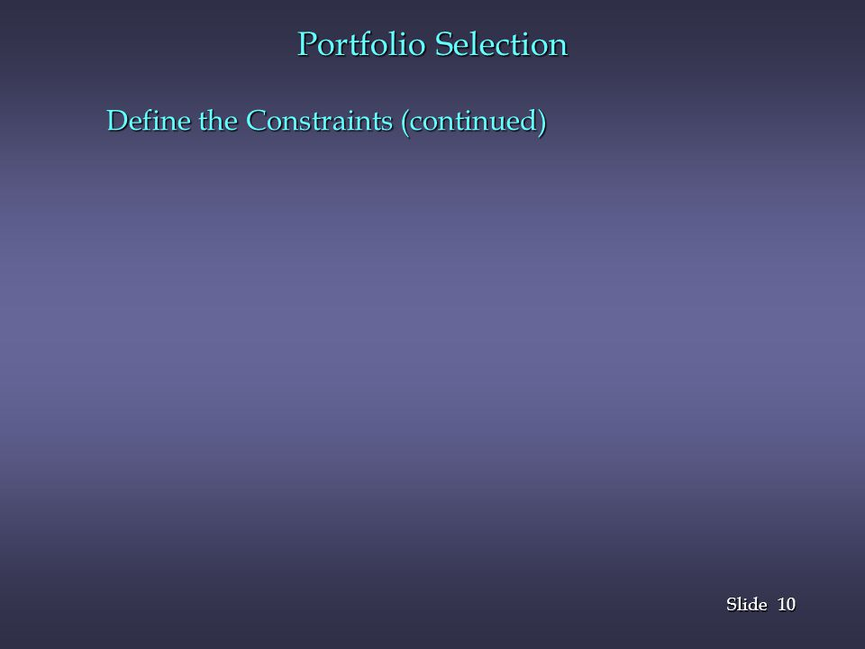 Portfolio Selection Define the Constraints (continued)