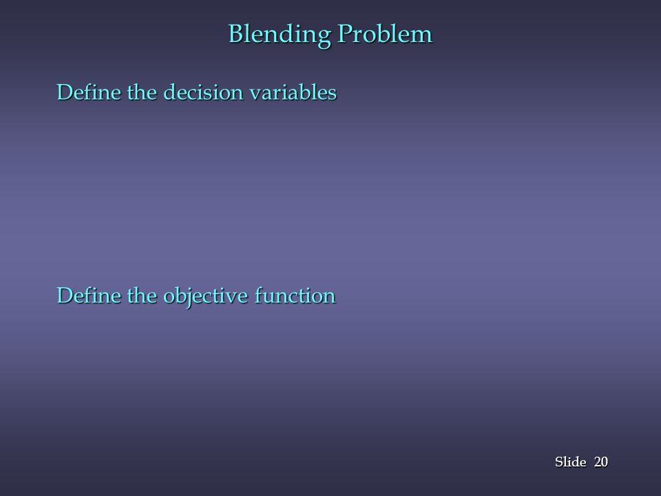 Blending Problem Define the decision variables