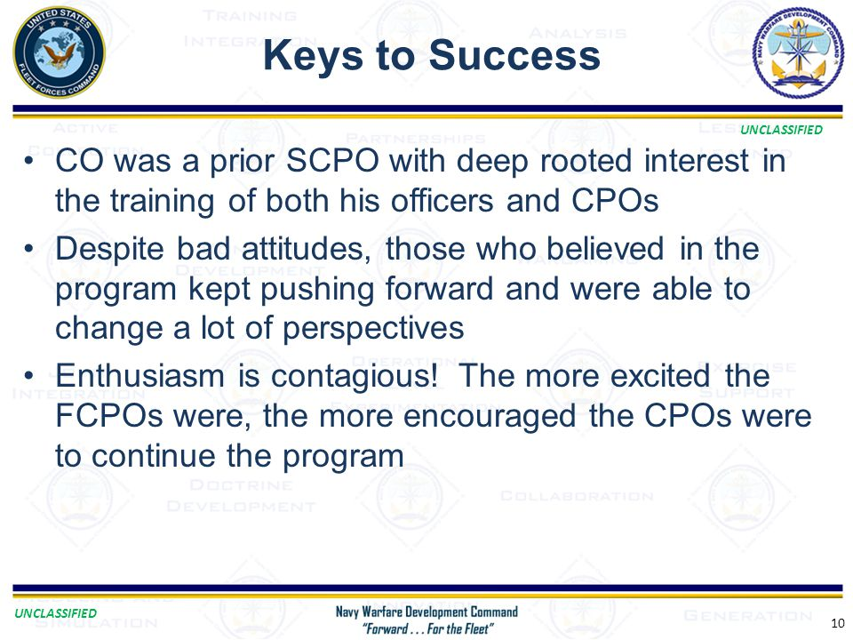 Keys to Success CO was a prior SCPO with deep rooted interest in the training of both his officers and CPOs.