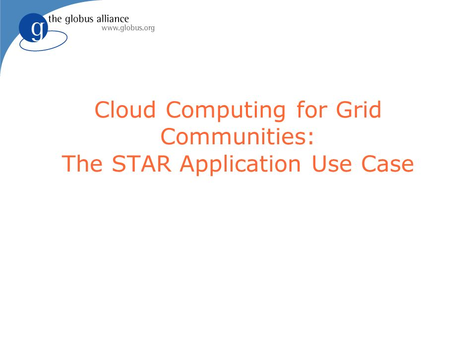 Cloud Computing for Grid Communities: The STAR Application Use Case