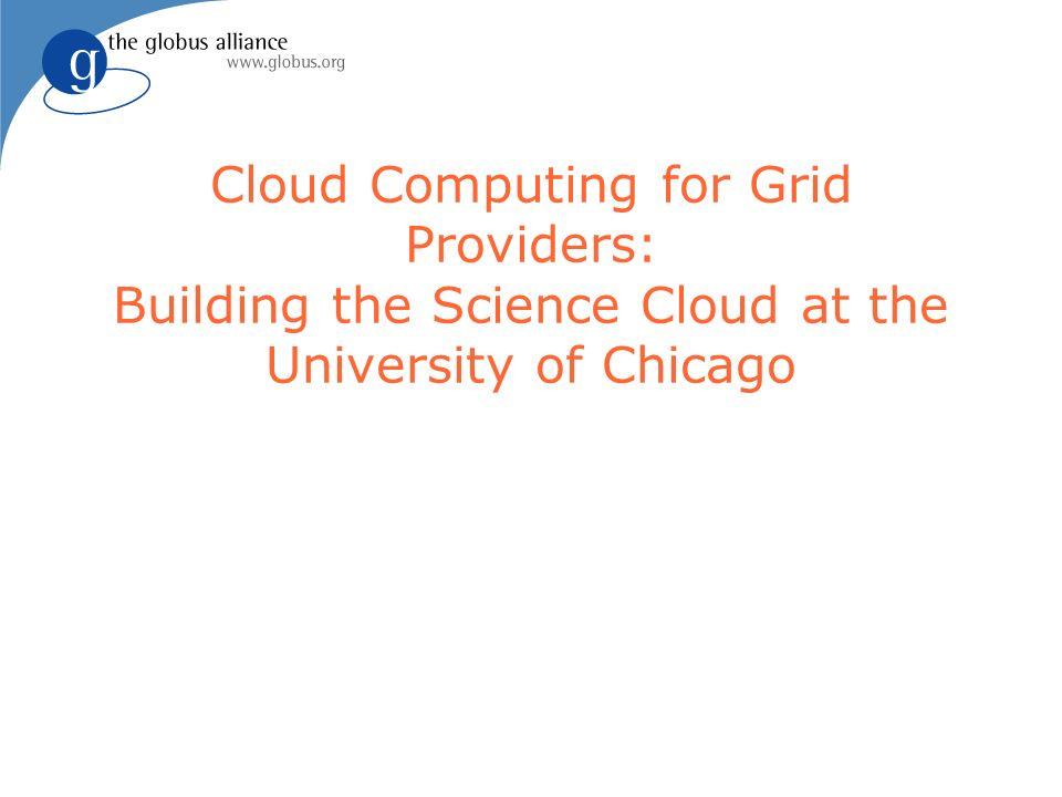 Cloud Computing for Grid Providers: Building the Science Cloud at the University of Chicago