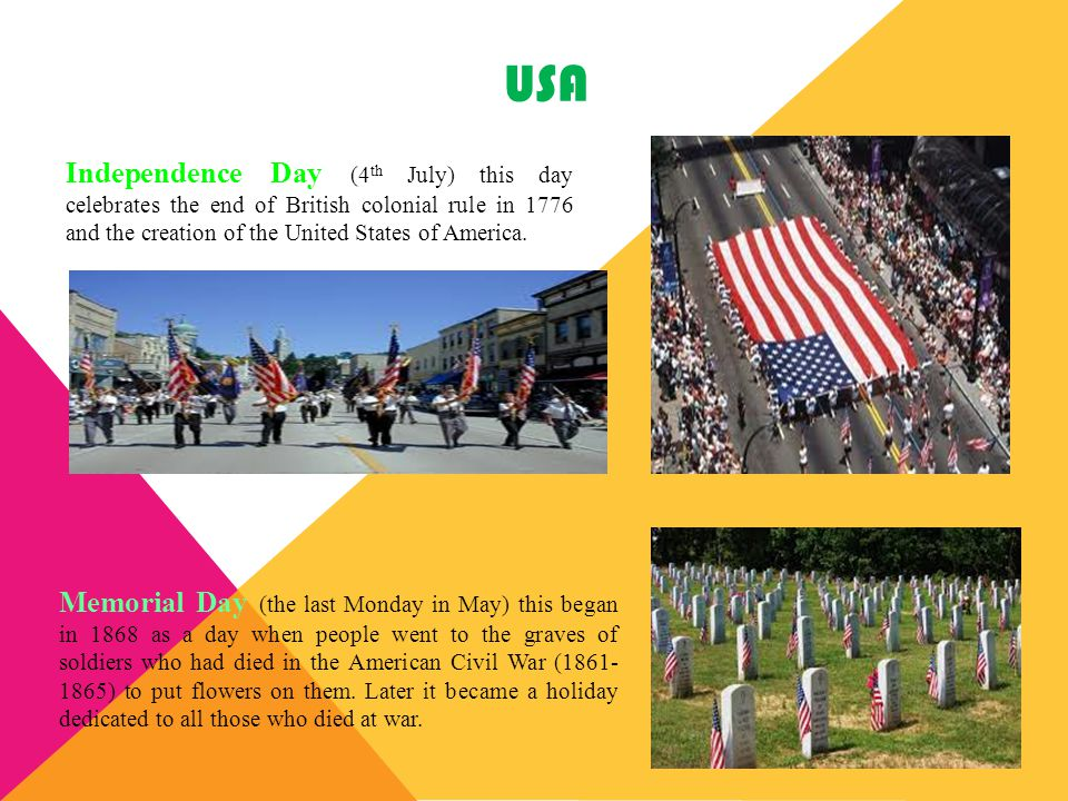 USA Independence Day (4th July) this day celebrates the end of British colonial rule in 1776 and the creation of the United States of America.