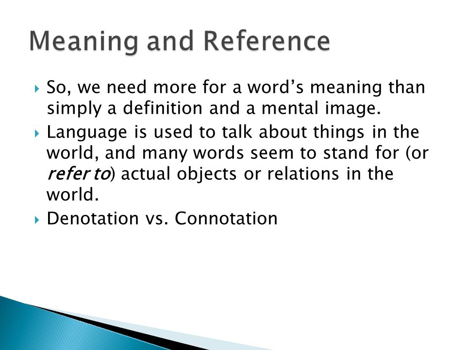 Meaning and Reference So, we need more for a word's meaning than simply a definition and a mental image.