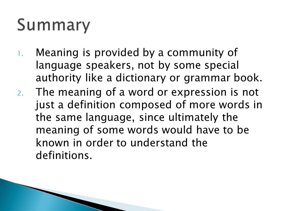 Summary Meaning is provided by a community of language speakers, not by some special authority like a dictionary or grammar book.