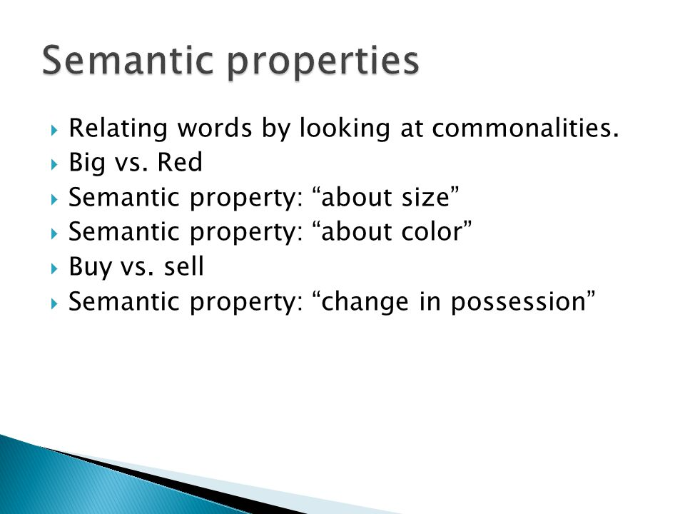 Semantic properties Relating words by looking at commonalities.