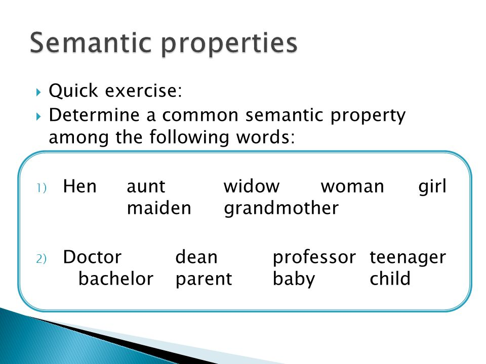 Semantic properties Quick exercise: