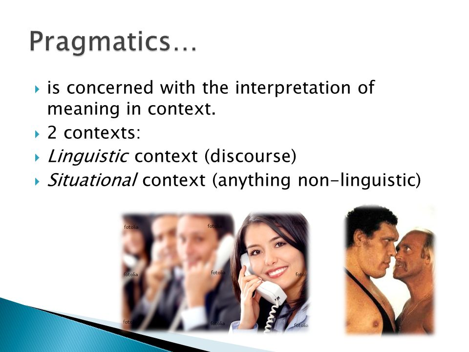 Pragmatics… is concerned with the interpretation of meaning in context. 2 contexts: Linguistic context (discourse)