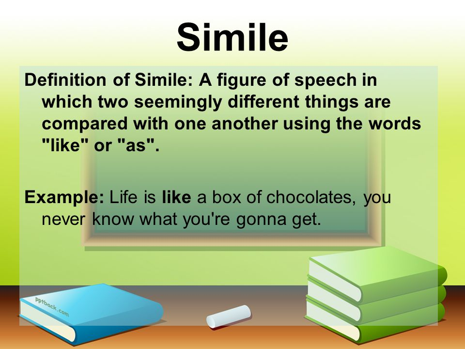 Simile Definition of Simile: A figure of speech in which two seemingly different things are compared with one another using the words like or as .