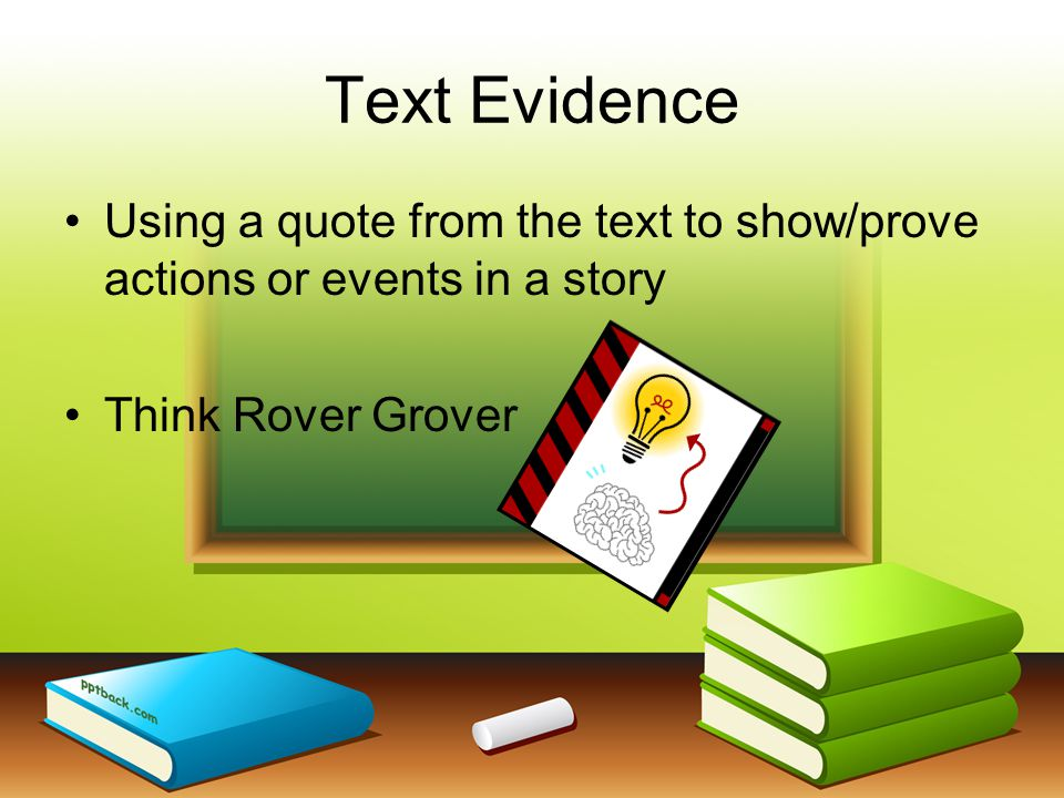 Text Evidence Using a quote from the text to show/prove actions or events in a story.