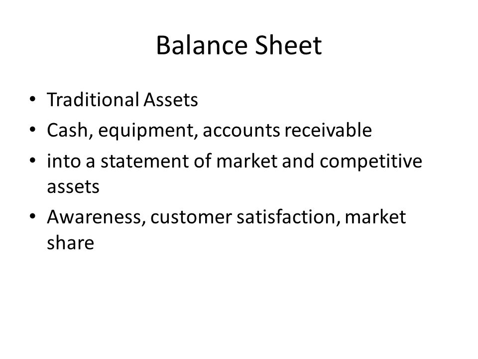 Balance Sheet Traditional Assets Cash, equipment, accounts receivable