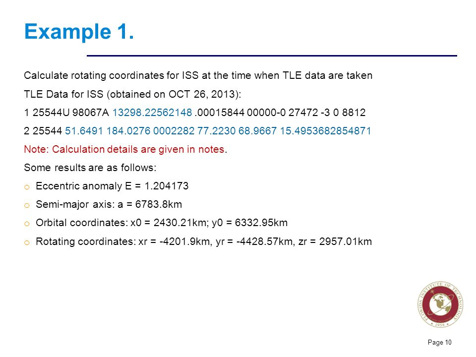 Example 1. Calculate rotating coordinates for ISS at the time when TLE data are taken. TLE Data for ISS (obtained on OCT 26, 2013):