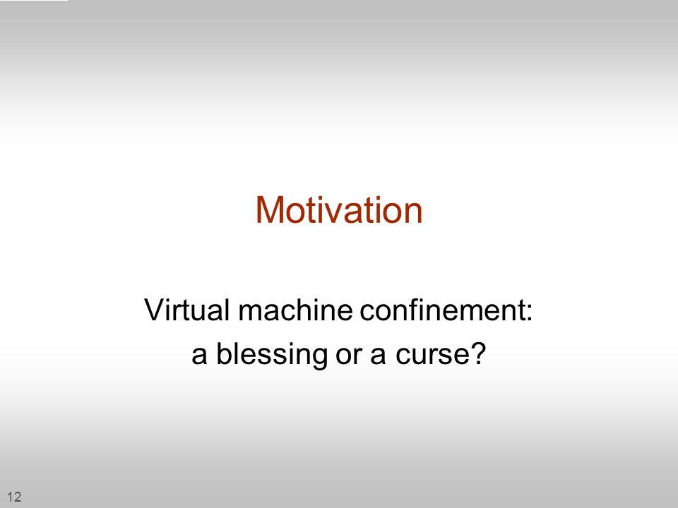 Virtual machine confinement: a blessing or a curse