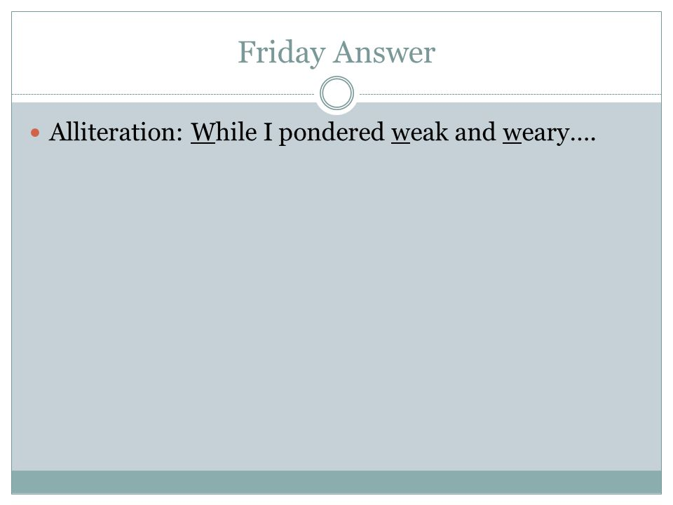 Friday Answer Alliteration: While I pondered weak and weary….