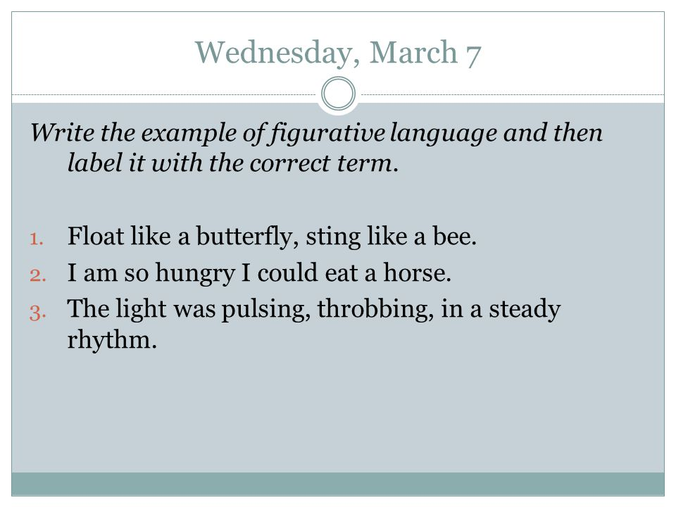 Wednesday, March 7 Write the example of figurative language and then label it with the correct term.