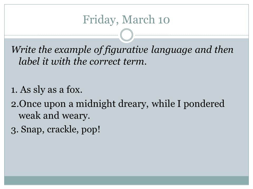 Friday, March 10 Write the example of figurative language and then label it with the correct term. 1. As sly as a fox.