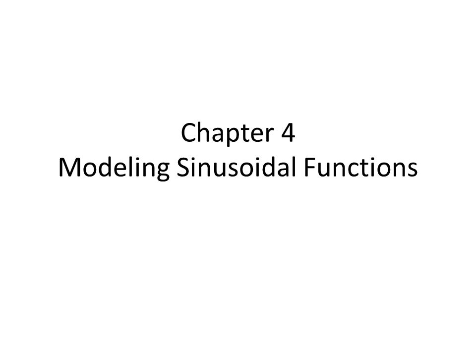 Chapter 4 Modeling Sinusoidal Functions